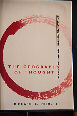 The Geography of Thought: How Asians and: Nisbet, Richard E.