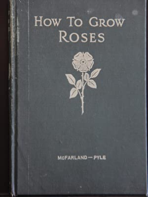 HOW TO GROW ROSES.: McFarland, J. Horace;