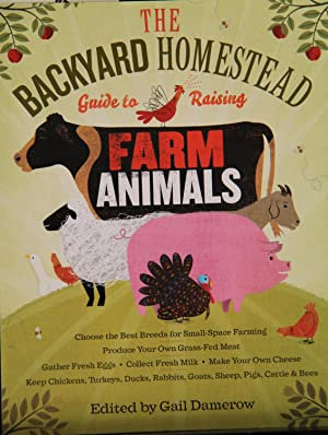 The Backyard Homestead Guide to Raising Farm: Gail Damerow