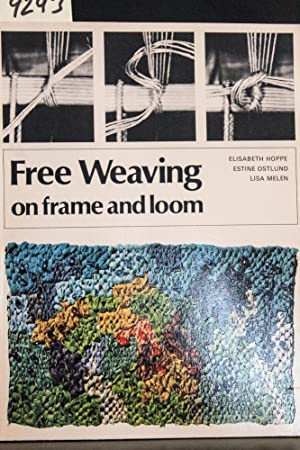 Free Weaving on Frame and Loom (A: Elisabeth Hoppe; etc.
