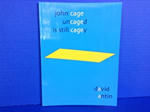 John Cage Uncaged Is Still Cagey: Antin, David