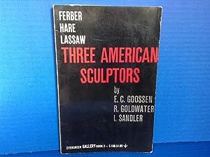 Three American Sculptors (Ferber) (Hare) (Lassaw): Goossen, E. C.,