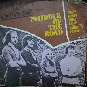 Antiguo Vinilo - Old Vinyl : MIDDLE OF THE ROAD:CHIRPY CHIRPY CHEEP CHEEP - RAININ' 'N PAININ'.