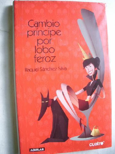 CAMBIO PRÍNCIPE POR LOBO FEROZ - SÁNCHEZ SILVA, Raquel