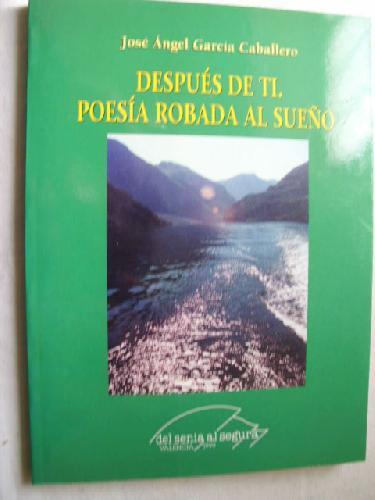 DESPUÉS DE TI. POESÍA ROBADA AL SUEÑO - GARCÍA CABALLERO, José Ángel