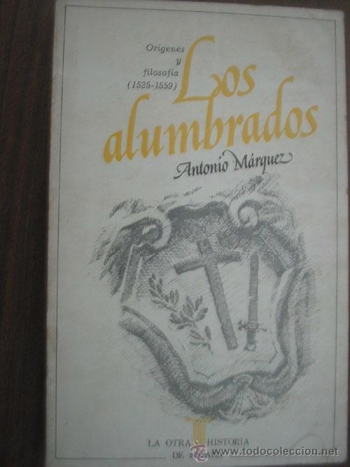 Los alumbrados: Or¸genes y filosof¸a, 1525-1559 (La otra historia de España)