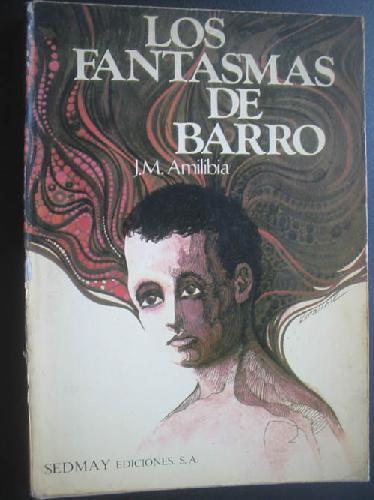 LOS FANTASMAS DE BARRO: AMILIBIA, J.M.
