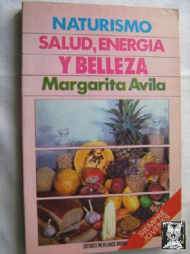 NATURISMO. SALUD, ENERGÍA Y BELLEZA - ÁVILA, Margarita