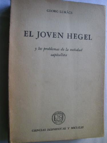 EL JOVEN HEGEL Y LOS PROBLEMAS DE LA SOCIEDAD CAPITALISTA: LUKÁCS, Georg