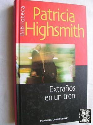 EXTRAÑOS EN UN TREN: HIGHSMITH, Patricia