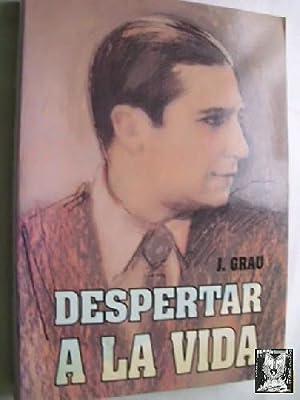 DESPERTAR A LA VIDA: GRAU, J.