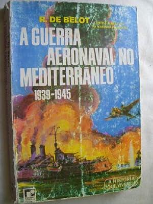 A GUERRA AERONAVAL NO MEDITARRANEO (1939-1945): DE BELOT, R.