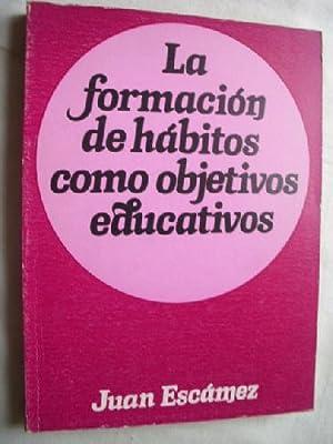LA FORMACIÓN DE HÁBITOS COMO OBJETIVOS EDUCATIVOS: ESCÁMEZ, Juan