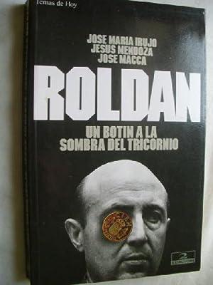 ROLDÁN. UN BOTÍN A LA SOMBRA DEL TRICORNIO: IRUJO, José María/ MENDOZA, Jesús/ MACCA, José
