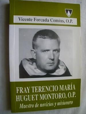 FRAY TERENCIO MARÍA HUGUET MONTORO, O.P. MAESTRO DE NOVICIOS Y MISIONERO: FORCADA COMÍNS, ...
