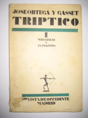 TRIPTICO I. MIRABEU O EL POLITICO: ORTEGA Y GASSET José