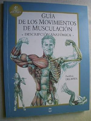 GUÍA DE LOS MOVIMIENTOS DE MUSCULACIÓN. DESCRIPCIÓN ANATÓMICA: DELAVIER...