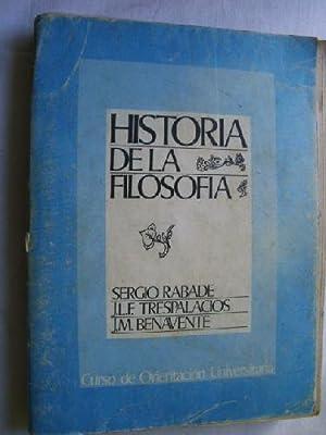 HISTORIA DE LA FILOSOFÍA: RABADE, Sergio, TRESPALACIOS, J.L.F, BENAVENTE, J.M.
