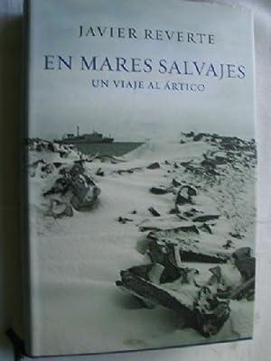 EN MARES SALVAJES. UN VIAJE AL ÁRTICO: REVERTE, Javier