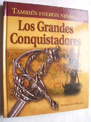 TAMBIÉN FUERON NIÑOS. LOS GRANDES CONQUISTADORES: DEL BURGO, Arturo