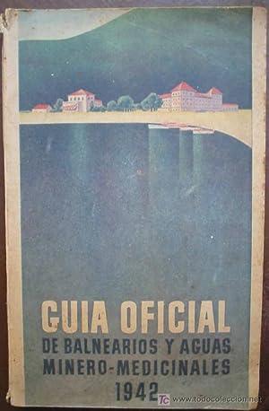 GUIA OFICIAL DE BALNEARIOS Y AGUAS MINERO - MEDICINALES 1942: Sin autor