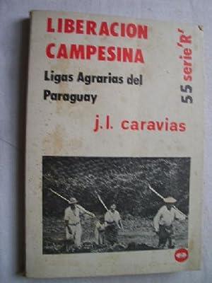 LIBERACIÓN CAMPESINA. LIGAS AGRARIAS DEL PARAGUAY: CARAVIAS, J.L.