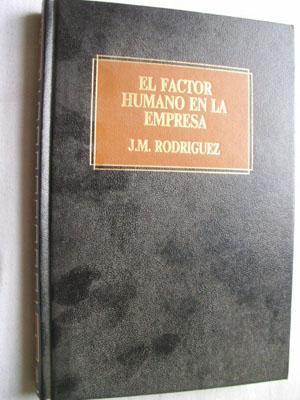 EL FACTOR HUMANO EN LA EMPRESA: RODRÍGUEZ, J.M.