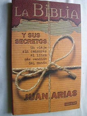 LA BIBLIA Y SUS SECRETOS: ARIAS, Juan