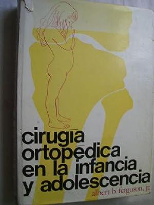 CIRUGÍA ORTOPÉDICA EN LA INFANCIA Y ADOLESCENCIA: FERGUSON, Albert B.