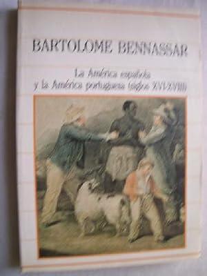 LA AMÉRICA ESPAÑOLA Y LA AMÉRICA PORTUGUESA /SIGLOS XVI-XVIII: BENNASSAR,...