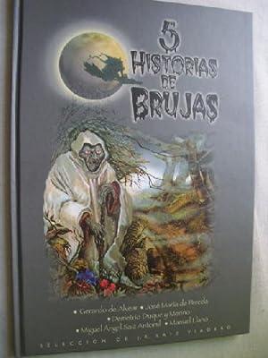 5 HISTORIAS DE BRUJAS: DE ALVEAR, Gerardo/ DE PEREDA, José María/ DUQUE Y MERINO, Demetrio/ SAÍZ, ...