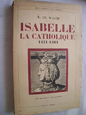 ISABELLE LA CATHOLIQUE: WALSH, W. Th.