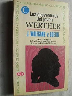 LAS DESVENTURAS DEL JOVEN WERTHER: GOETHE, J. Wolfgang