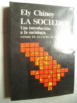 LA SOCIEDAD. UNA INTRODUCCIÓN A LA SOCIOLOGÍA: CHINOY, Ely