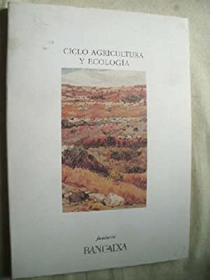 CICLO AGRICULTURA Y ECOLOGÍA: conferencias pronunciadas en el Centre Cultural Bancaixa: Sin ...