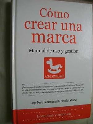 CÓMO CREAR UNA MARCA: FERNÁNDEZ, Jorge David y LABARTA, Fernando