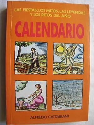 CALENDARIO. La fiesta, los mitos, las leyendas y los ritos del año.: CATTABIANI, Alfredo