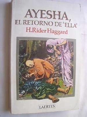 AYESHA, EL RETORNO DE ELLA: RIDER HAGGARD, H