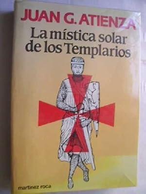 LA MÍSTICA SOLAR DE LOS TEMPLARIOS: ATIENZA, Juan G.
