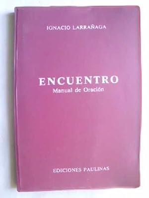 ENCUENTRO. MANUAL DE ORACIÓN: LARRAÑAGA, Ignacio