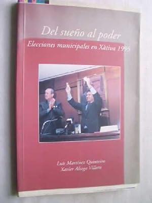 DEL SUEÑO AL PODER. ELECCIONES MUNICIPALES EN XÀTIVA 1995: MARTÍNEZ QUINTEIRO, Luís y...