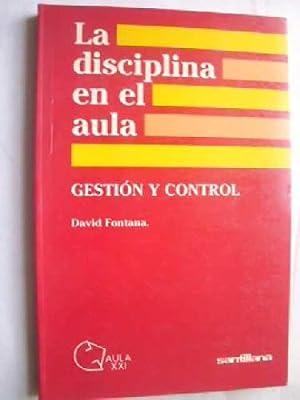 LA DISCIPLINA EN EL AULA. GESTIÓN Y CONTROL: FONTANA, David
