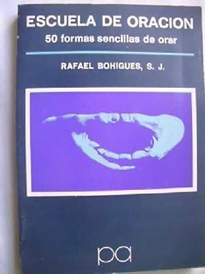 ESCUELA DE ORACIÓN. 50 FORMAS SENCILLAS DE ORAR. Coleccion de Pastoral aplicada: BOHIGUES, ...