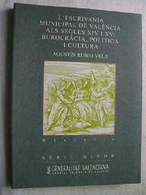 L ESCRIVANIA MUNICIPAL DE VALÈNCIA ALS SEGLES XIV I XV: BUROCRÀCIA, POLÍTICA I CULTURA: RUBIO VELA,...