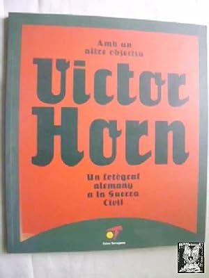 AMB UN ALTRE OBJECTIU. VICTOR HORN. UN FOTÒGRAF ALEMANY A LA SUECA CIVIL: HORN Victor