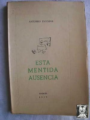 ESTA MENTIDA AUSENCIA: ESCOBAR, Antonio