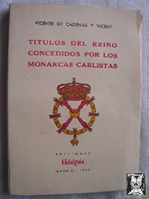 TÍTULOS DEL REINO CONCEDIDOS POR LOS MONARCAS CARLISTAS: DE CADENAS Y VICENT, Vicente