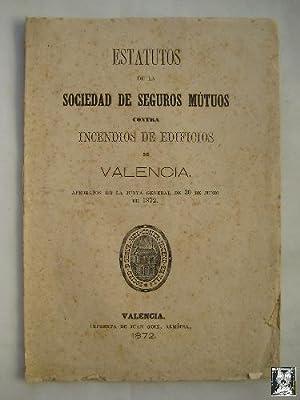 ESTATUTOS DE LA SOCIEDAD DE SEGUROS MÚTUOS CONTRA INCENDIOS DE EDIFICIOS EN VALENCIA. 1872: ...
