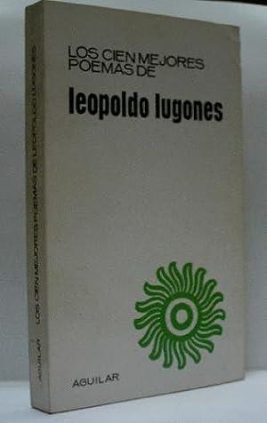 LOS CIEN MEJORES POEMAS: LUGONES Leopoldo