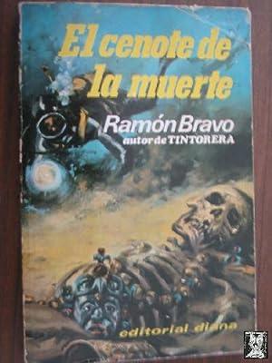 EL CENOTE DE LA MUERTE: BRAVO, Ramón